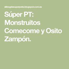 Súper PT: Monstruitos Comecome y Osito Zampón.