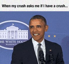 When my crush asks me if I have a crush