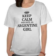 Keep calm and date an Argentine Girl Shirt