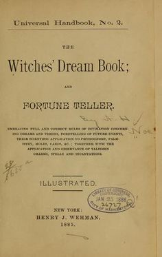 The Witches' Dream Book and Fortune Teller - vintage book published in 1885.  View online or downloadable in various formats including Kindle.
