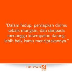 """""""Dalam hidup, persiapkan dirimu sebaik mungkin, dan daripada menunggu kesempatan datang, lebih baik kamu menciptakannya."""" #MutiaraHati"""