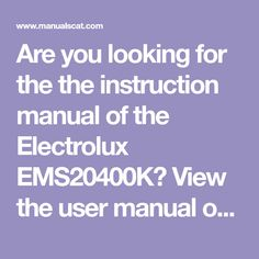 Are you looking for the the instruction manual of the Electrolux EMS20400K? View the user manual of this product directly and completely free.
