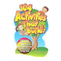 104 Activities That Build: Self-Esteem, Teamwork, Communication, Anger Management, Self-Discovery and Coping Skills by Alanna Jones Counseling Activities, Therapy Activities, Play Therapy, Counseling Teens, Communication Activities, Interpersonal Communication, Therapy Games, Autism Activities, Family Therapy