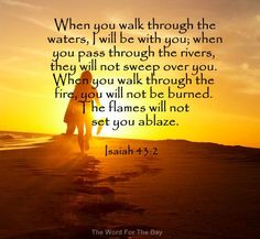 God promises when we go through things He will be there.We will not be consumed with defeat !