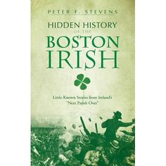 "Buy Hidden History of the Boston Irish: Little-Known Stories from Ireland's ""Next Parish Over"" by Peter F. Stevens and Read this Book on Kobo's Free Apps. Discover Kobo's Vast Collection of Ebooks and Audiobooks Today - Over 4 Million Titles! South Boston, Visit Boston, Boston Art, Boston Travel Guide, Old Irish, Irish Culture, Irish Roots, Family History"