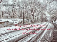 """""""Things work out best for those who make the best of how things work out."""" - John Wooden"""