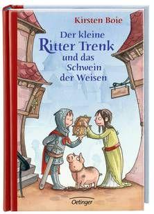 Der kleine Ritter Trenk und das Schwein der Weisen - Vorlesegeschichten. Von Kirsten Boie. Ab 6 Jahren.