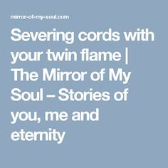 Severing cords with your twin flame | The Mirror of My Soul – Stories of you, me and eternity