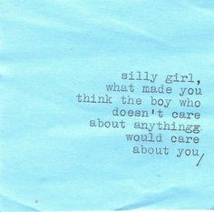 Silly girl, what made you think the boy who doesn't care about anything would care about you?