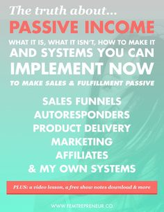 The Truth About Passive Income: What it is, what it isn't, how to make it, and the systems you need to make it work — FEMTREPRENEUR