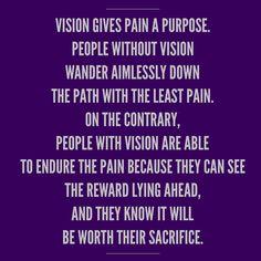 Vision gives pain a purpose. - Kris Vallotton KVMinistries.com