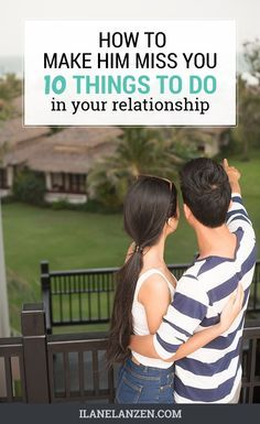 How To Make Him Miss You: 10 Things To Do In Your Relationship