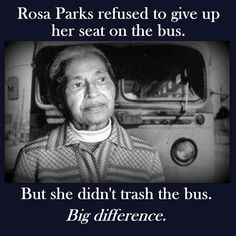 Rosa Parks refused to give up her seat on the bus. But she didn't trash the bus. You want to be taken seriously, act like it! Great Quotes, Me Quotes, Quotable Quotes, Moving Quotes, Inspiring Quotes, Out Of Touch, Rosa Parks, Thing 1, Truth Hurts