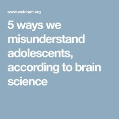 5 ways we misunderstand adolescents, according to brain science