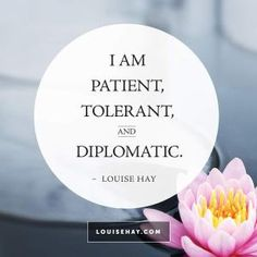 "Inspirational Quotes about health | ""I am patient, tolerant, and diplomatic."" — Louise Hay"
