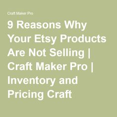 9 Reasons Why Your Etsy Products Are Not Selling   Craft Maker Pro   Inventory and Pricing Craft Software