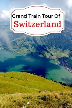 Grand Train Tour of Switzerland - Travelling Europe by Train