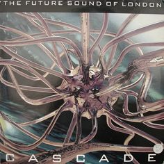 The Future Sound Of London – Cascade (Astralwerks) 1993 // Ambient