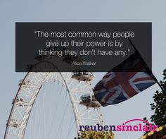 """The most common way people give up their power is by thinking they don't have any."" Alice Walker"