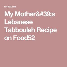 My Mother's Lebanese Tabbouleh Recipe on Food52
