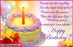 Count Not The Candles See The Light They Give Count Not The Years But The Life You Live Wishing You A Wonderful Time Ahead Happy Birthday