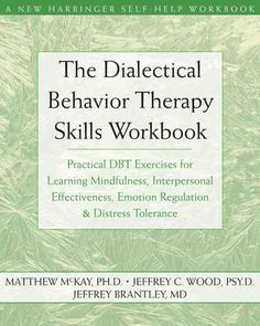 Dialectical Behavior Therapy Workbook: Practical DBT Exercises for Learning Mindfulness, Interpersonal Effectiven...