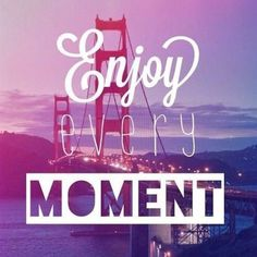 Enjoy Every Moment Pictures, Photos, and Images for Facebook, Tumblr, Pinterest, and Twitter