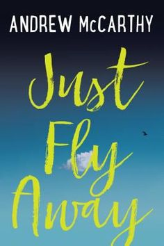 Just fly away by Andrew McCarthy.