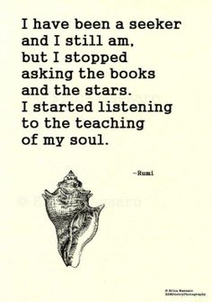 I have been the seeker and I still am - Inspirational quotes - words - Rumi quotes