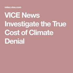 VICE News Investigate the True Cost of Climate Denial this IS serious stuff that will, inevitably, bite us all in the ass! Insurance costs will dramatically rise with may properties becoming uninsurable! True Cost, Vice News, Big Oil, Self Centered, World Problems, News Media, World Leaders, Denial, Investigations