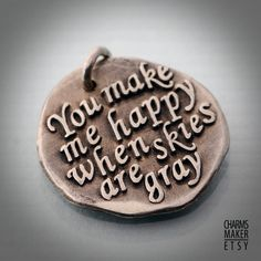 You Make Me Happy  (013)... Inspirational Quots in Solid Silver Pendant, Necklace, Cell Phone Charm, Keychain, Tag, Weddings, Custom Quote via Etsy