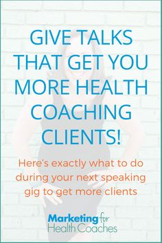 Give talks that get you more health coaching clients! Here's exactly what to do during your next speaking gig to get more clients   Marketing For Health Coaches