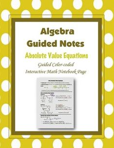 This is a guided, color-coded notebook page for the interactive math notebook on solving absolute value equations.Blackline master and color-coded answer key included.** My Interactive Note Pages include all or some of the following: step by step color-coded notes, diagrams, graphic organizers and example problems.My Interactive Math Notebook Pages were designed to use in my IMN.