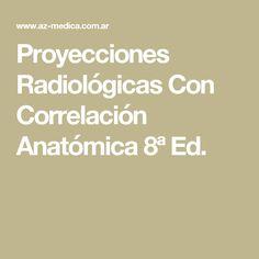 Proyecciones Radiológicas Con Correlación Anatómica 8ª Ed.