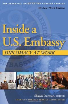 Inside a U.S. Embassy: Diplomacy at Work, The Essential Guide to the Foreign Service, http://www.amazon.com/dp/0964948842/ref=cm_sw_r_pi_awd_6yj-rb124FNZV