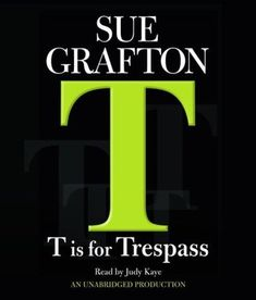 Written by Sue Grafton Narrated by Judy Kaye In what may be her most unsettling novel to date, Sue Grafton's T IS FOR TRESPASS is. Books To Read, My Books, Books For Moms, Private Eye, Books 2018, Mystery Books, Force Of Evil, Audio Books, Novels