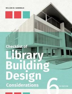 Checklist of library building design considerations / William W. Sannwald. 6th edition. Chicago : ALA Editions, an imprint of the American Library Association, 2016.