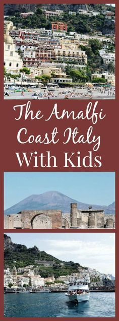 Things to do in the Amalfi Coast of Italy with kids, including visiting Positano, Sorrento, Amalfi, and Pompeii.