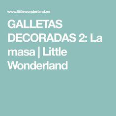 GALLETAS DECORADAS 2: La masa | Little Wonderland