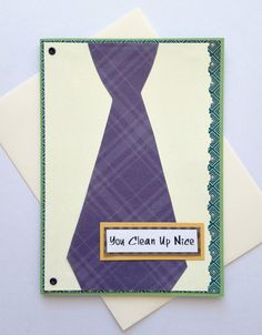 You Clean Up Nice Tie Handmade Greeting Card for Men  by aSteadyPaceStudio, $6.00
