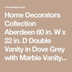 Home Decorators Collection Aberdeen 60 in. W x 22 in. D Double Vanity in Dove Grey with Marble Vanity Top in White with White Basin 8103700270 at The Home Depot - Mobile