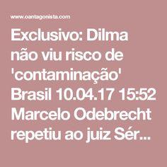 Exclusivo: Dilma não viu risco de 'contaminação'  Brasil 10.04.17 15:52 Marcelo Odebrecht repetiu ao juiz Sérgio Moro que tentou avisar o governo Dilma do risco de que a Lava Jato chegasse à conta de João Santana na Suíça e que poderia haver contaminação dos pagamentos de caixa 2 com propina. Ele avisou Feira e Dona Xepa, que repassaram o alerta. E até foi ao México alertar diretamente Dilma, mas ela não se mostrou preocupada. Agora é tarde.