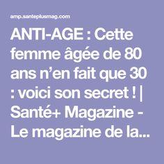 ANTI-AGE : Cette femme âgée de 80 ans n'en fait que 30 : voici son secret !   Santé+ Magazine - Le magazine de la santé naturelle