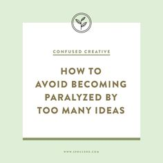 How to avoid becoming paralyzed by too many ideas | Spruce Rd.: