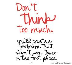 Never Think Too Much