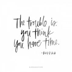 The Trouble Is, You Think You Have Time | Jenna Kutcher