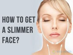 How to Get a Slimmer Face?