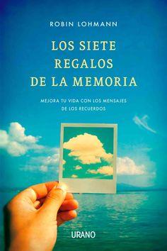Los siete regalos de la memoria / Seven Memory Gifts: Mejora tu vida con los mensajes de los recuerdos