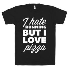 I Hate Running But I Love Pizza by stridefitnessapparel, $21.00