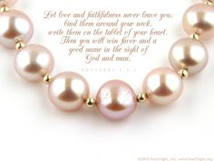 "Proverbs 3:3 ""Let love & faithfulness never leave you; bind them around your neck...."""